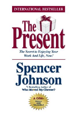 The Present : The Secret to Enjoying Your Work And Life, Now!, SPENCER JOHNSON