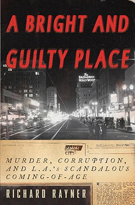 Image for Bright and Guilty Place: Murder, Corruption, and L.A.'s Scandalous Coming of Age