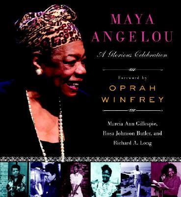 Maya Angelou: A Glorious Celebration, Gillespie, Marcia Ann; Butler, Rosa Johnson; Long, Richard A.