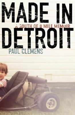 Image for Made in Detroit: A South of 8 Mile Memoir