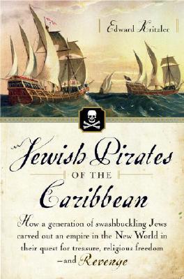 JEWISH PIRATES OF THE CARIBBEAN : HOW A, EDWARD KRITZLER