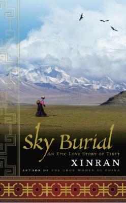SKY BURIAL AN EPIC LOVE STORY OF TIBET, XINRAN