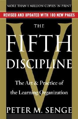 The Fifth Discipline: The Art & Practice of The Learning Organization, Senge, Peter M.