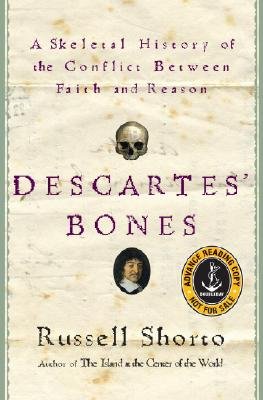 Descartes' Bones: A Skeletal History of the Conflict between Faith and Reason, Shorto, Russell