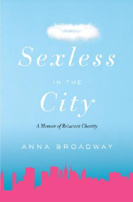 Sexless in the City: A Memoir of Reluctant Chastity, Anna Broadway