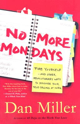 Image for No More Mondays: Fire Yourself -- and Other Revolutionary Ways to Discover Your True Calling at Work