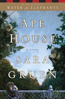 Ape House: A Novel, Sara Gruen