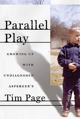 PARALLEL PLAY GROWING UP WITH UNDIAGNOZED ASPERGER'S, PAGE, TIM