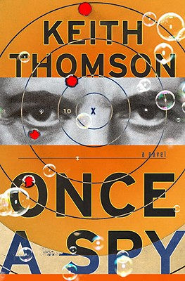 Once A Spy: A Novel, Keith Thomson