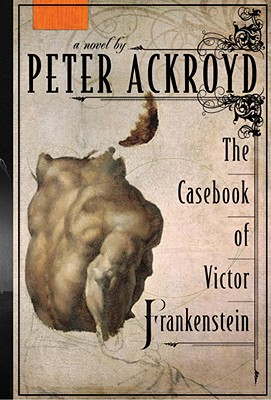 The Casebook of Victor Frankenstein: A Novel, Ackroyd, Peter