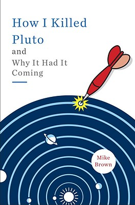 Image for How I Killed Pluto and Why It Had It Coming