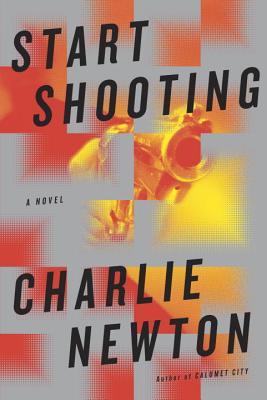 Start Shooting: A Novel, Newton, Charlie