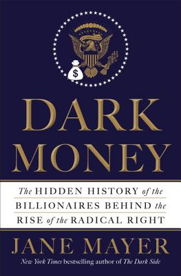Image for Dark Money: The Hidden History of the Billionaires Behind the Rise of the Radical Right