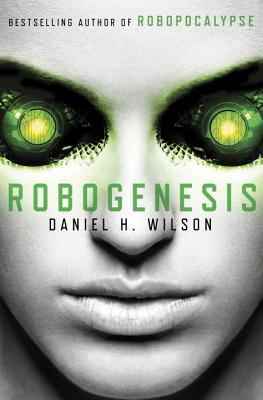 Robogenesis: A Novel, Daniel H. Wilson