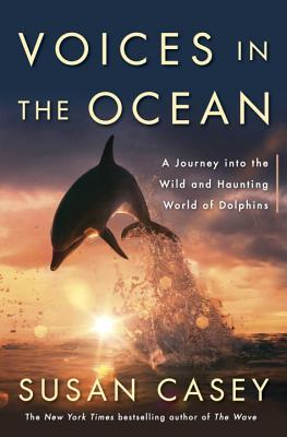 Image for Voices in the Ocean: A Journey into the Wild and Haunting World of Dolphins **SIGNED 1st Edition /1st Printing**