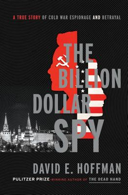Image for The Billion Dollar Spy: A True Story of Cold War Espionage and Betrayal