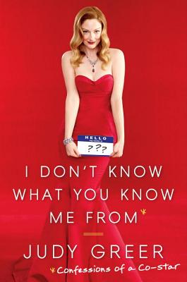 Image for I Don't Know What You Know Me From: Confessions of a Co-Star
