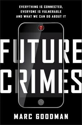 Image for Future Crimes: Everything Is Connected, Everyone Is Vulnerable and What We Can Do About It