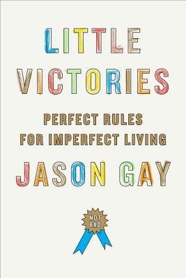 Image for Little Victories: Perfect Rules for Imperfect Living