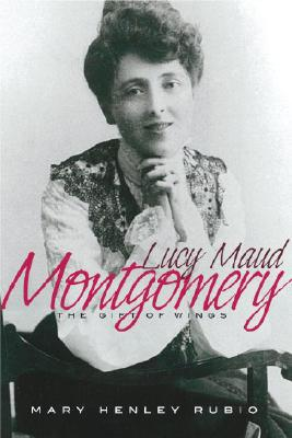 Lucy Maud Montgomery: The Gift of Wings, RUBIO, Mary Henley