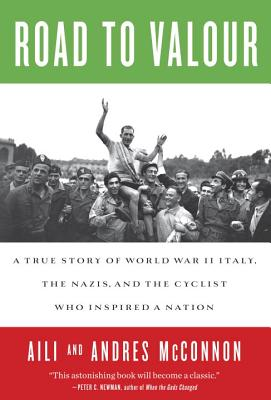 Image for Road to Valour: A True Story of World War II Italy, the Nazis, and the Cyclist Who Inspired a Nation