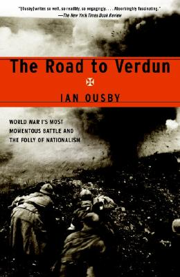 Image for The Road to Verdun: World War I's Most Momentous Battle and the Folly of Nationalism