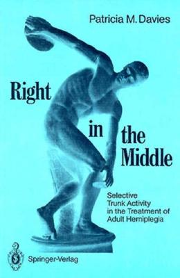 Right in the Middle: Selective Trunk Activity in the Treatment of Adult Hemiplegia,, Slobounov, Semyon M.