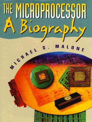 The Microprocessor: A Biography (Silicon Valley Series), Malone, Michael S.