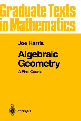 Image for Algebraic Geometry: A First Course (Graduate Texts in Mathematics) (v. 133)