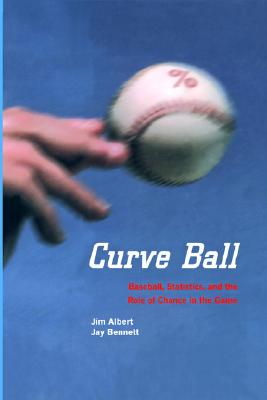 CURVE BALL BASEBALL. STATISTICS, AND THE ROLE OF CHANCE IN THE GAME, ALBERT & BENNETT