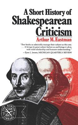 A Short History of Shakespearean Criticism (The Norton library ; N705), Eastman, Arthur M.