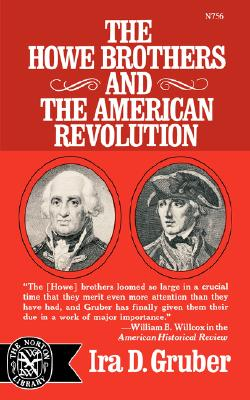 Howe Brothers and the American Revolution (The Norton library), Gruber, Ira D.