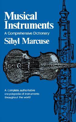 Musical Instruments: A Comprehensive Dictionary (Norton Library; N758), Marcuse, Sibyl
