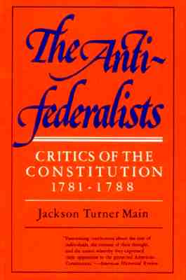 The Anti Federalists: Critics of the Constitution, 1781-1788 (The Norton library, N760), Main, Jackson Turner