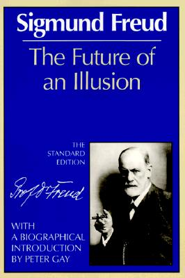 The Future of an Illusion (The Standard Edition)  (Complete Psychological Works of Sigmund Freud), Freud, Sigmund