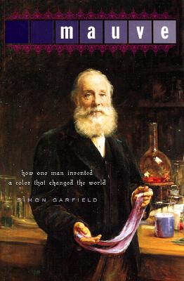 Mauve: How One Man Invented a Color That Changed the World, Garfield, Simon