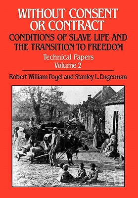 002: Without Consent or Contract: Conditions of Slave Life and the Transition to Freedom, Technical Papers, Vol. II