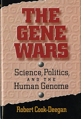 The Gene Wars: Science, Politics, and the Human Genome, Cook-Deegan MD, Robert