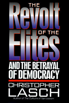 The Revolt of the Elites: And the Betrayal of Democracy, Lasch, Christopher