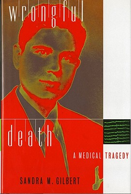 Wrongful Death: A Medical Tragedy, Gilbert, Sandra M.