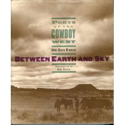 Image for Between Earth and Sky: Poets of the Cowboy West