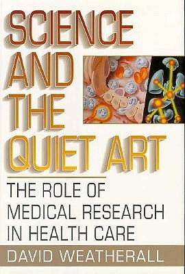 Science and the Quiet Art: The Role of Medical Research in Health Care, Weatherall, D. J.