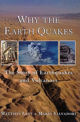 Why the Earth Quakes: The Story of Earthquakes and Volcanoes, Levy, Matthys; Salvadori, Mario
