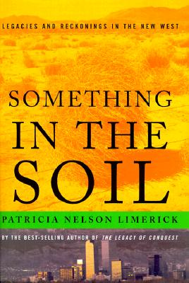 Image for Something in the Soil: Field-Testing the New Western History