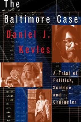 The Baltimore Case: A Trial of Politics, Science, and Character, Kevles, Daniel