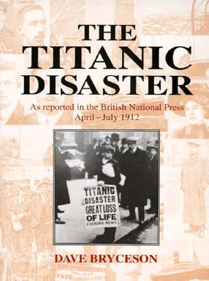 Image for The Titanic Disaster: As Reported in the British National Press April-July 1912