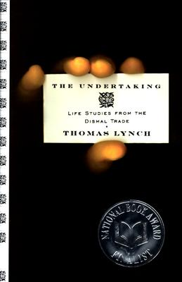 The Undertaking: Life Studies from the Dismal Trade, Thomas Lynch