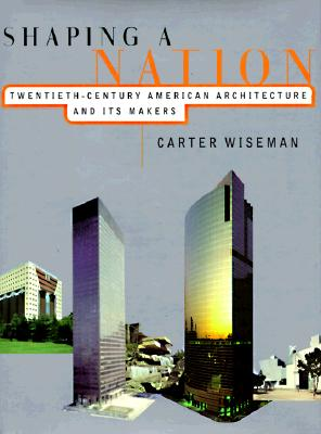 Image for Shaping a Nation: Twentieth-Century American Architecture and Its Makers
