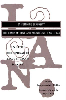 Image for On Feminine Sexuality: The Limits of Love and Knowledge, Encore 1972-1973 (Seminar of Jacques Lacan, Book 20) (Seminar of Jacques Lacan, Bk 20)