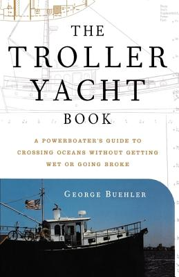 Image for The Troller Yacht Book : A Powerboater's Guide to Crossing Oceans Without Getting Wet or Going Broke